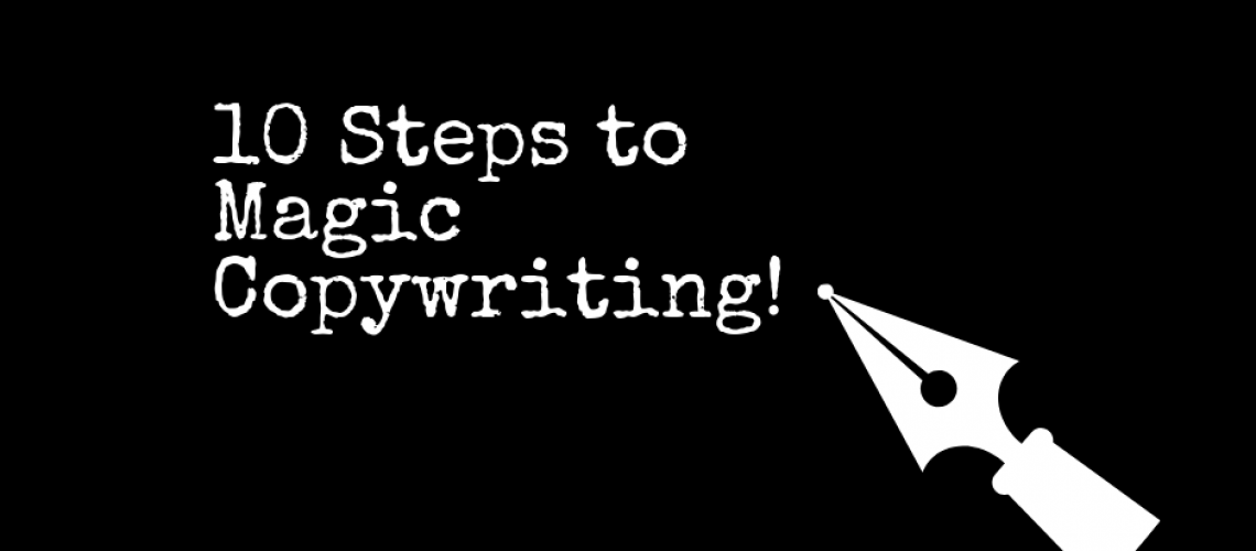 10 Steps to Magic Copywriting!